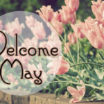 Welcome May Images Pictures Clipart Photos Quotes Sayings Goodbye April Month Tumblr Pinterest